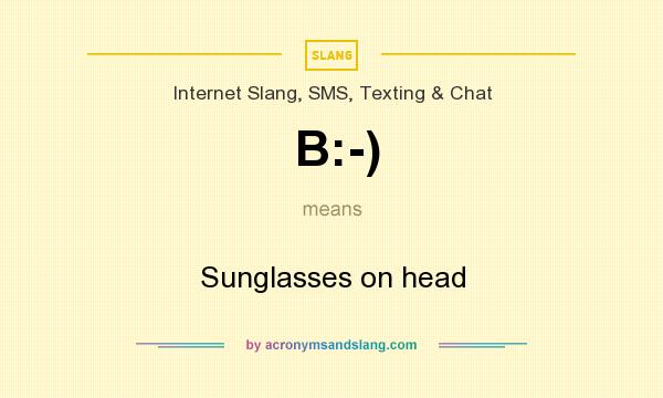 What does B:-) mean? It stands for Sunglasses on head