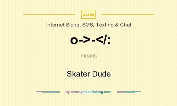 What does o->-</: mean? It stands for Skater Dude