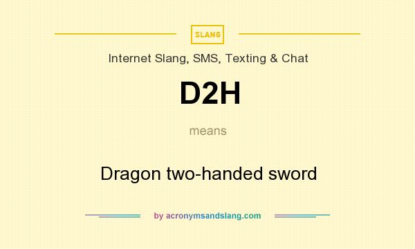 What does D2H mean? It stands for Dragon two-handed sword