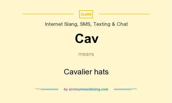 What does Cav mean? It stands for Cavalier hats