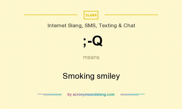 What does ;-Q mean? It stands for Smoking smiley