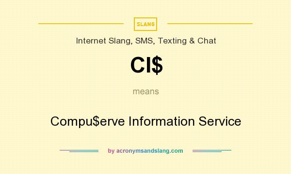 What does CI$ mean? It stands for Compu$erve Information Service