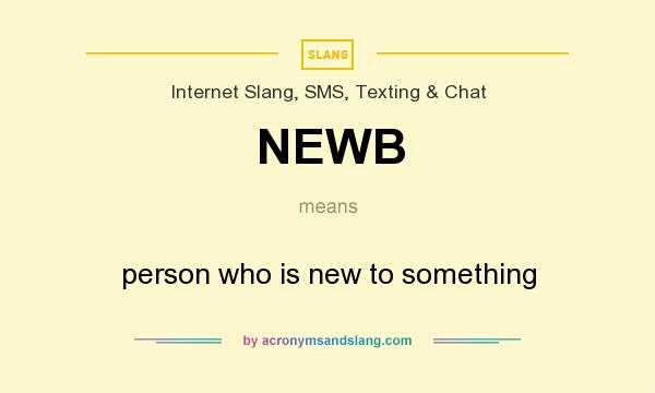 What does NEWB mean? It stands for person who is new to something