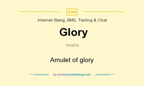 What does Glory mean? It stands for Amulet of glory