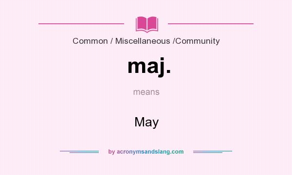What does maj. mean? It stands for May