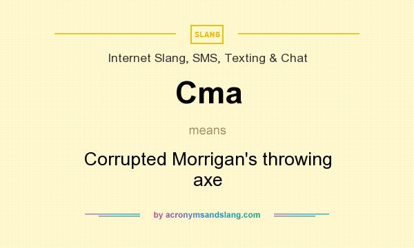 What does Cma mean? It stands for Corrupted Morrigan`s throwing axe