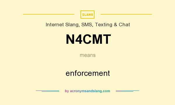 What does N4CMT mean? It stands for enforcement