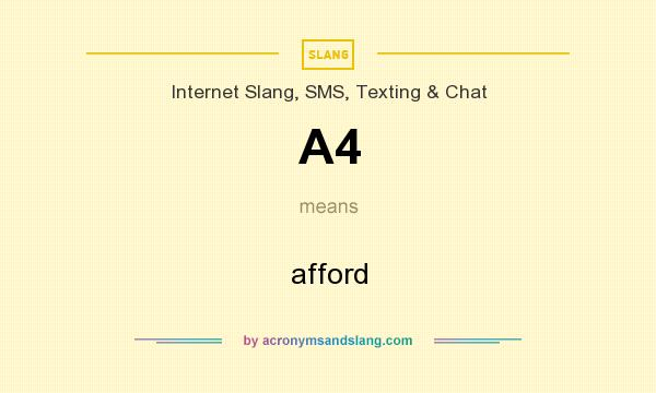 What does A4 mean? It stands for afford