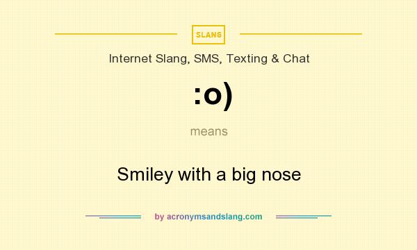 What does :o) mean? It stands for Smiley with a big nose