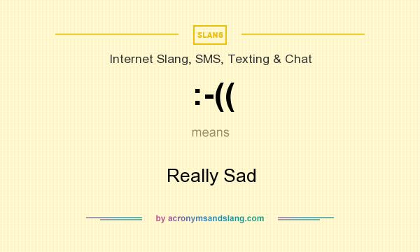 What does :-(( mean? It stands for Really Sad