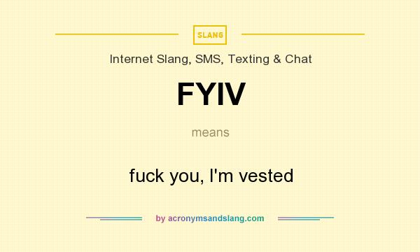 What does FYIV mean? It stands for fuck you, I`m vested