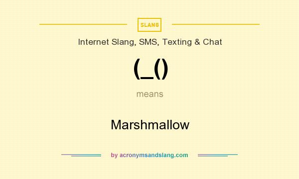 What does (_() mean? It stands for Marshmallow
