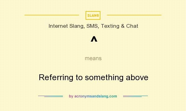 What does ^ mean? It stands for Referring to something above