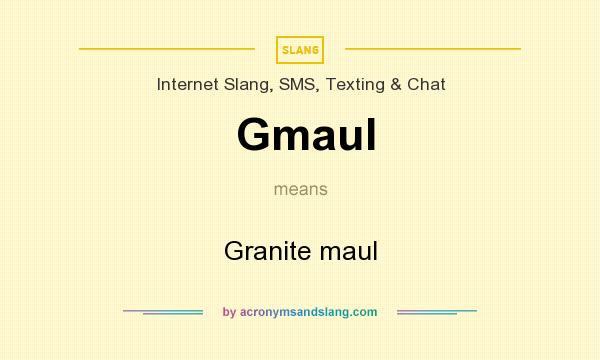 What does Gmaul mean? It stands for Granite maul