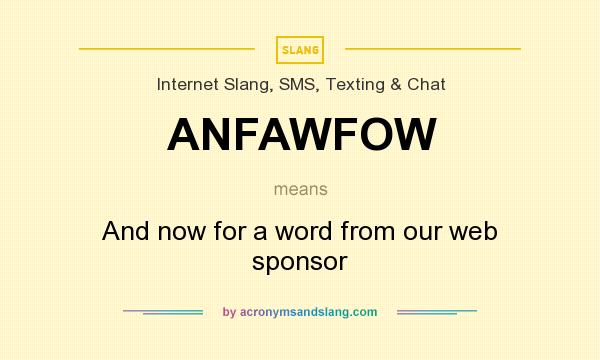 What does ANFAWFOW mean? It stands for And now for a word from our web sponsor