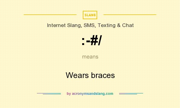 What does :-#/ mean? It stands for Wears braces