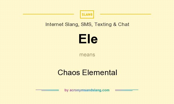 What does Ele mean? It stands for Chaos Elemental