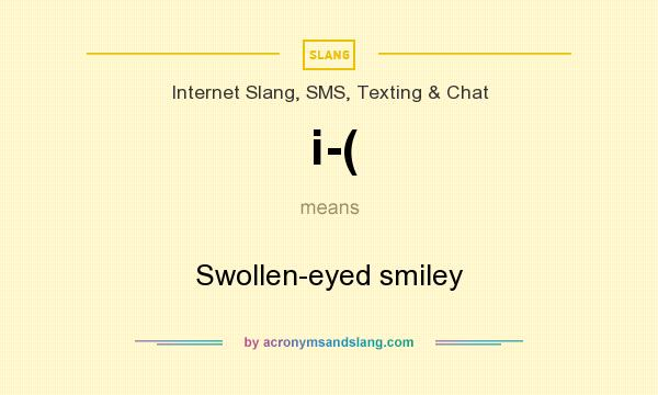 What does i-( mean? It stands for Swollen-eyed smiley