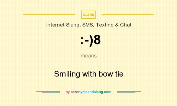 What does :-)8 mean? It stands for Smiling with bow tie