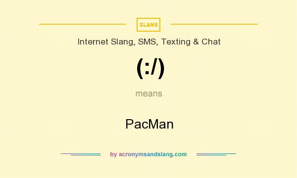 What does (:/) mean? It stands for PacMan