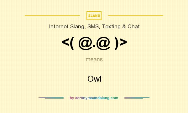 What does <( @.@ )> mean? It stands for Owl