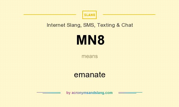 Definition Of MN8   MN8 Stands For Emanate. By AcronymsAndSlang.com
