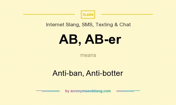 What does AB, AB-er mean? It stands for Anti-ban, Anti-botter