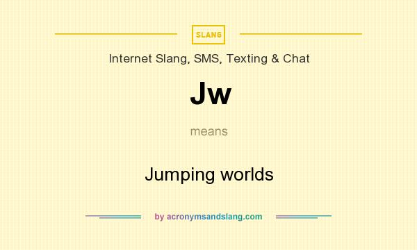 What does Jw mean? It stands for Jumping worlds