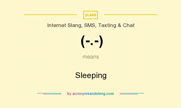 What does (-.-) mean? It stands for Sleeping