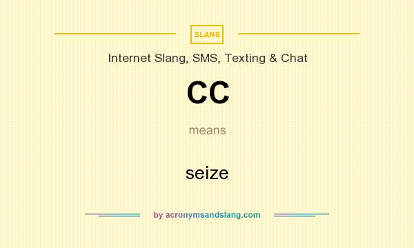 What does CC mean? It stands for seize