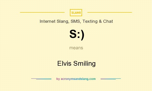 What does S:) mean? It stands for Elvis Smiling
