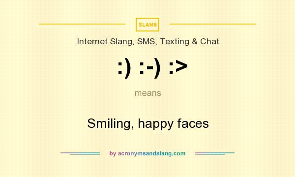 What does :) :-) :> mean? It stands for Smiling, happy faces