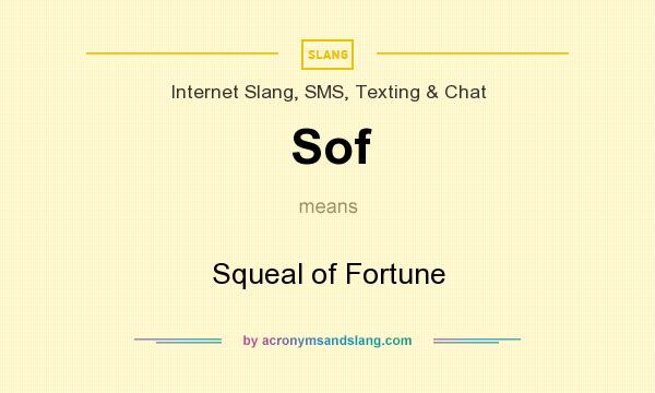 What does Sof mean? It stands for Squeal of Fortune