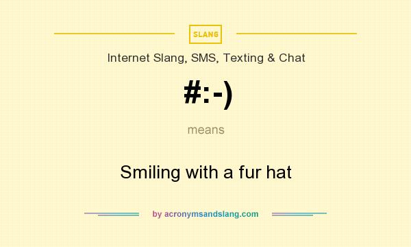 What does #:-) mean? It stands for Smiling with a fur hat