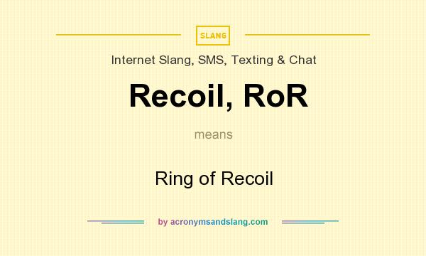 What does Recoil, RoR mean? It stands for Ring of Recoil