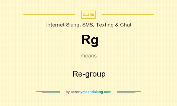 What does Rg mean? It stands for Re-group