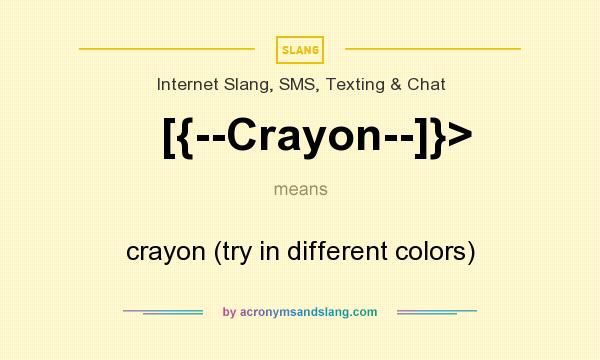 What does [{--Crayon--]}> mean? It stands for crayon (try in different colors)