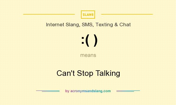 What does :( ) mean? It stands for Can`t Stop Talking