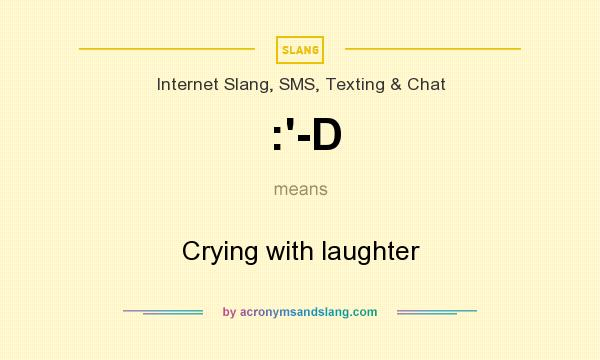 What does :`-D mean? It stands for Crying with laughter