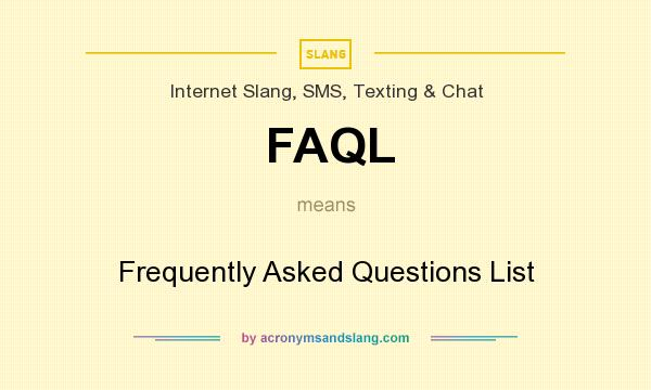 What does FAQL mean? It stands for Frequently Asked Questions List