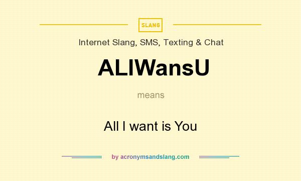 What does ALlWansU mean? It stands for All I want is You