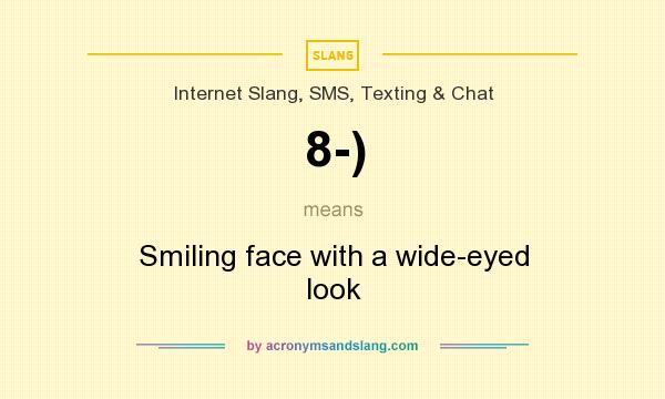 What does 8-) mean? It stands for Smiling face with a wide-eyed look