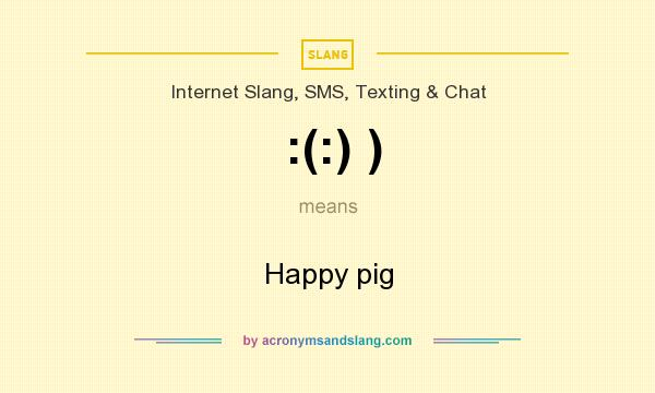What does :(:) ) mean? It stands for Happy pig