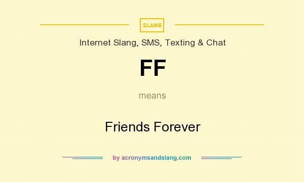 What does FF mean? It stands for Friends Forever