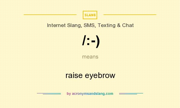 What does /:-) mean? It stands for raise eyebrow