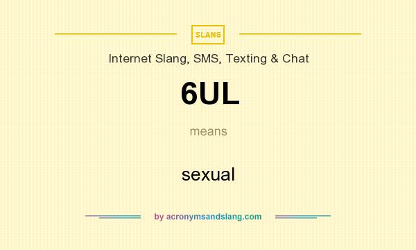 What does 6UL mean? It stands for sexual