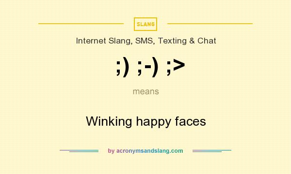 What does ;) ;-) ;> mean? It stands for Winking happy faces