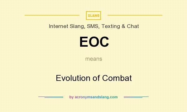 What does EOC mean? It stands for Evolution of Combat