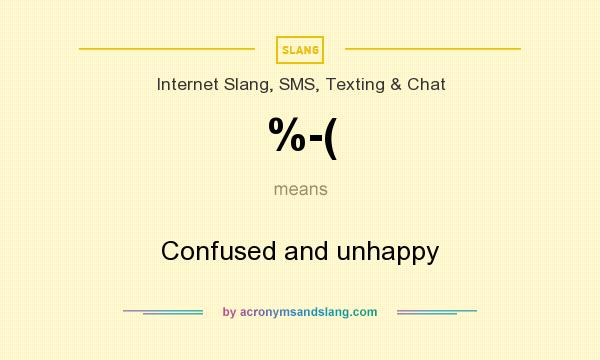 What does %-( mean? It stands for Confused and unhappy