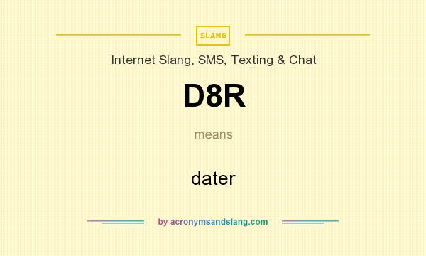 What does D8R mean? It stands for dater